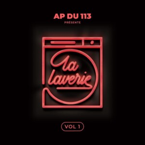 AP du 113 – La Laverie Vol.1 Album Complet