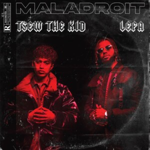 Tsew The Kid – Maladroit feat. Lefa